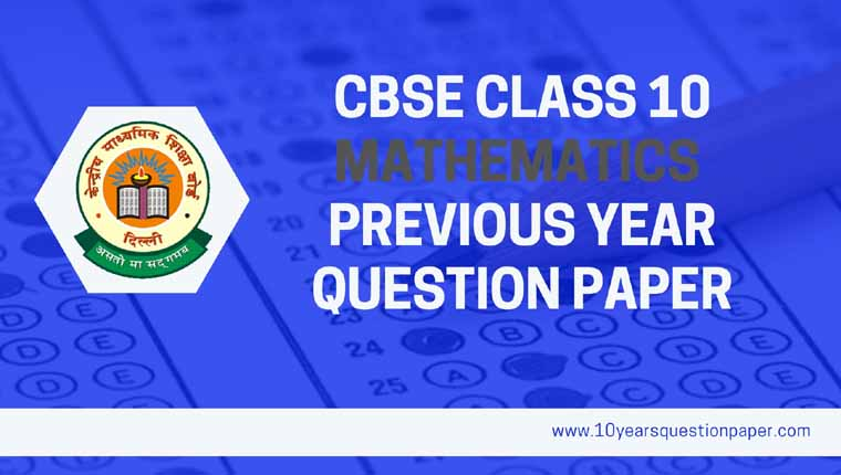 CBSE Class 10 Maths Previous Year Question Papers