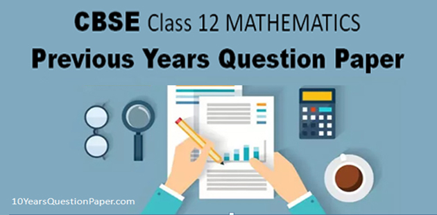 CBSE Class 12 Mathematics Previous Year Question Papers