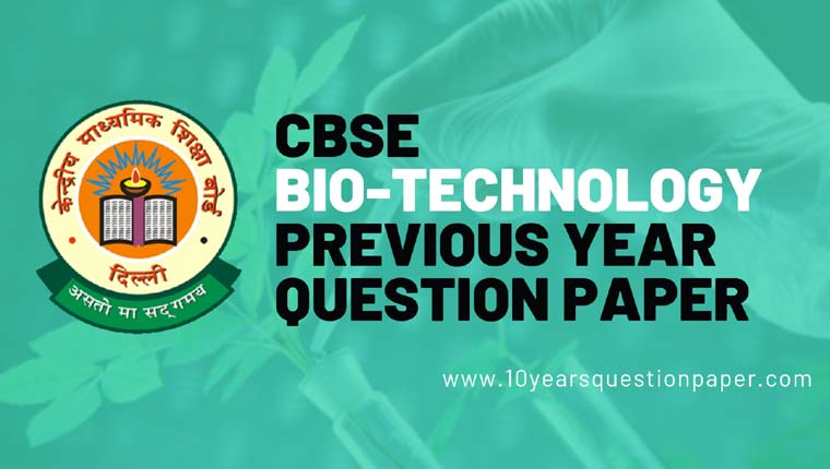 CBSE Class 12 Bio-Technology Previous Year Question Papers