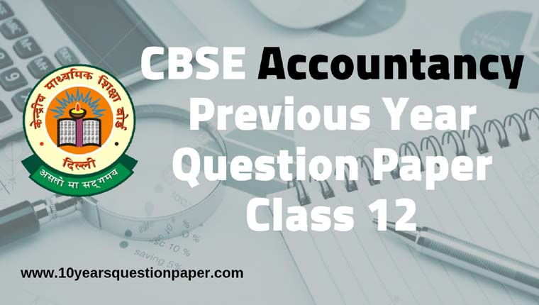 CBSE Class 12 Accountancy Previous Year Question Papers