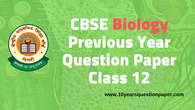 CBSE Class 12 Biology Previous Year Question Papers