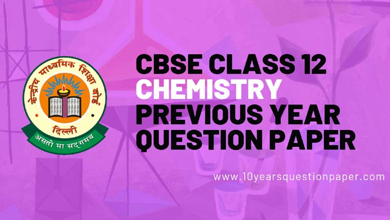 CBSE Class 12 Chemistry Previous Year Question Papers