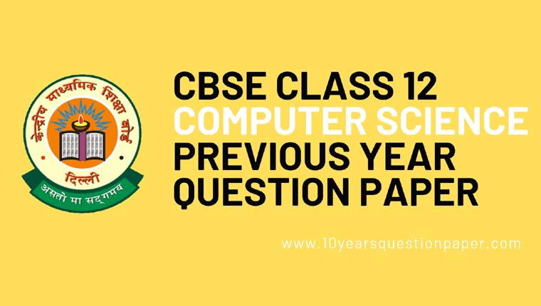 CBSE Class 12 Computer Science Previous Year Question Papers
